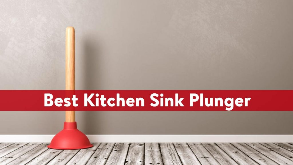 Best Kitchen Sink Plunger