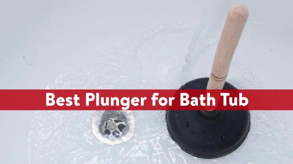 Best Plunger for Bath Tub