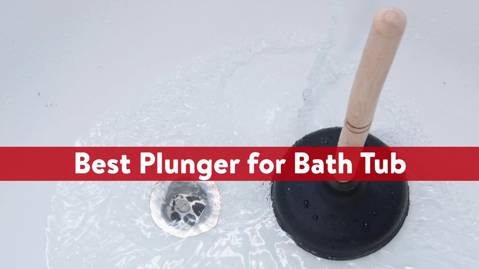 Best Plunger for Bath Tub