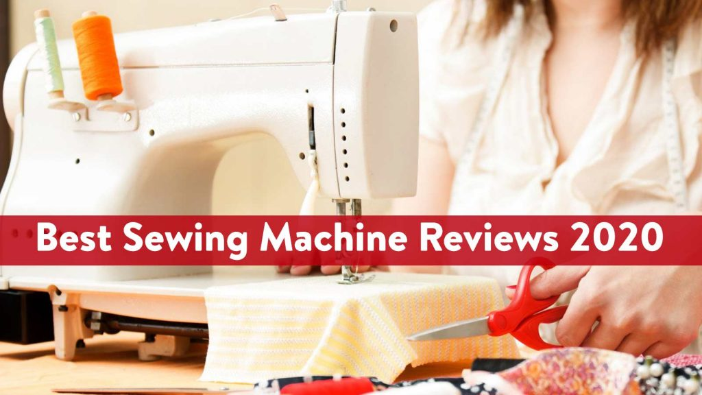 Best Sewing Machine Reviews 2020