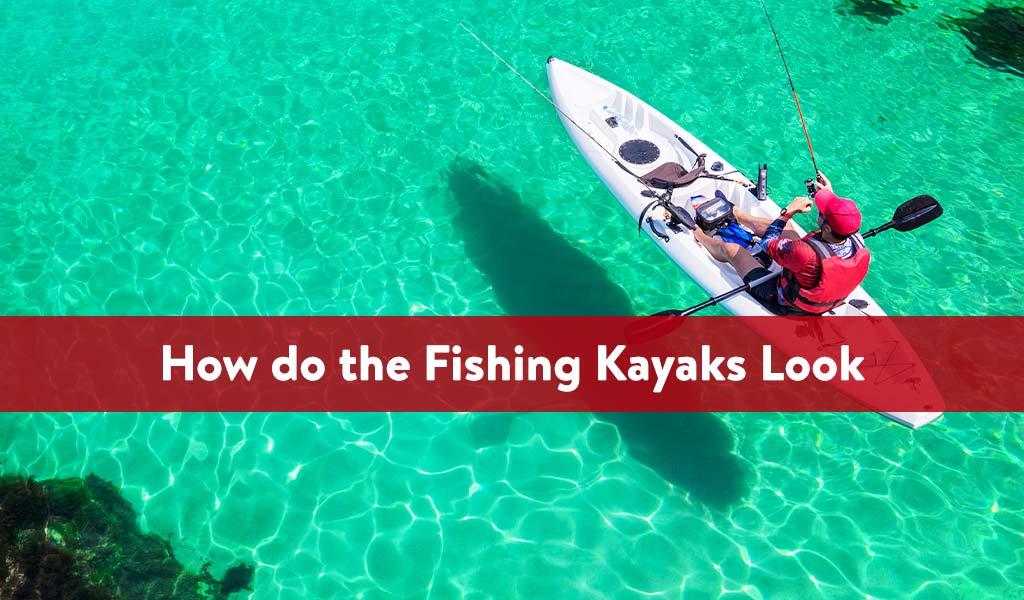 How do the Fishing Kayaks Look