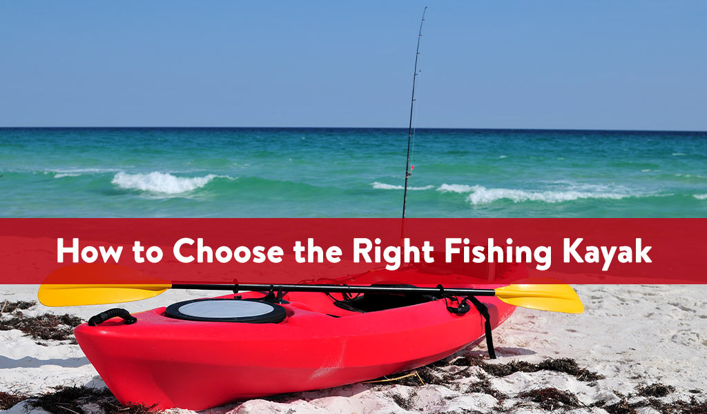 How to Choose the Right Fishing Kayak