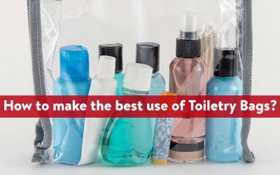 How to make the best use of Toiletry Bags?