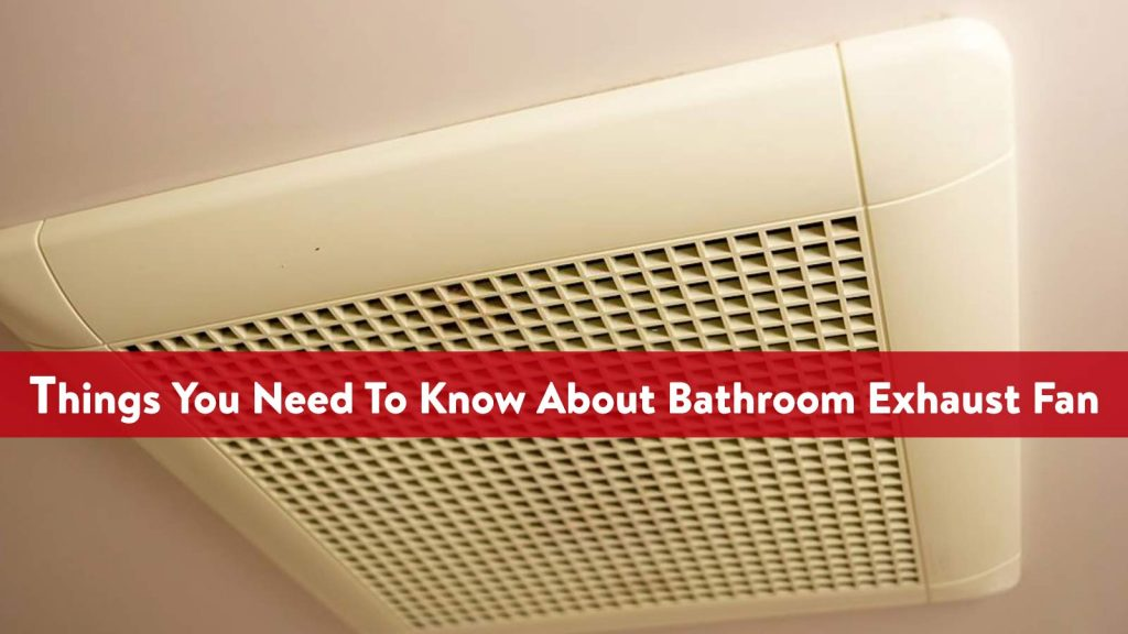 Things You Need To Know About Bathroom Exhaust Fan