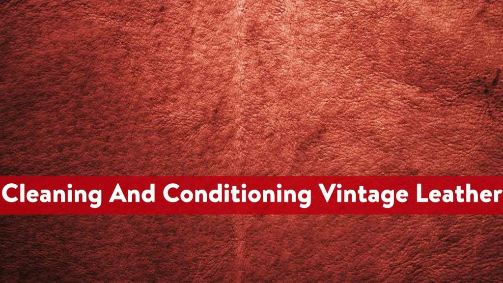Cleaning And Conditioning Vintage Leather