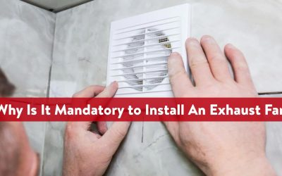 Why Is It Mandatory to Install An Exhaust Fan